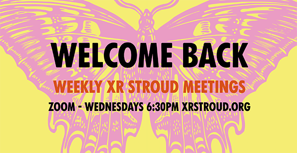 Weekly XR Stroud meetings on Zoom Wednesday 6:30pm